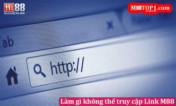 Làm gì khi không thể truy cập Link M88