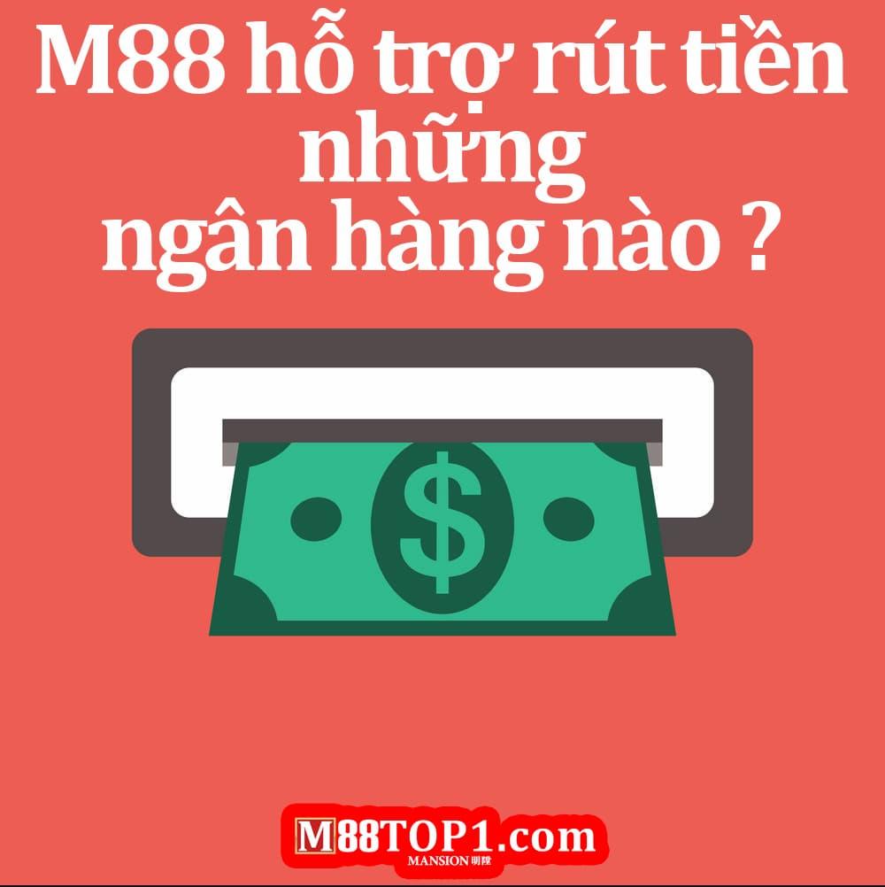 M88 hỗ trợ rút tiền những ngân hàng nào?