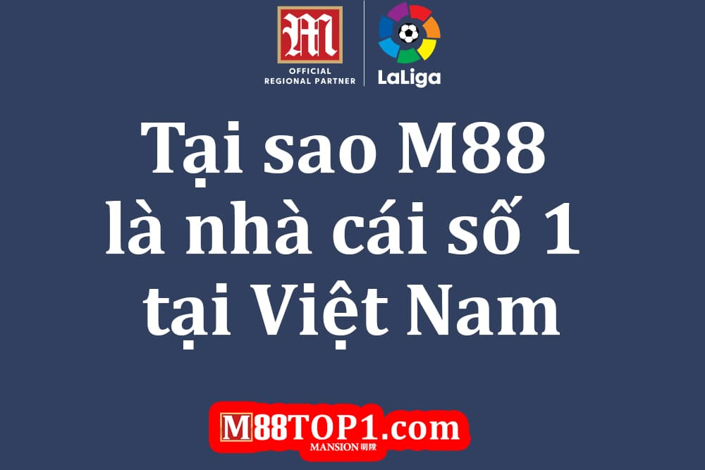 Những thứ khiến M88 trở thành nhà cái số 1 VIệt Nam