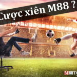 Tìm hiểu cược xiên M88